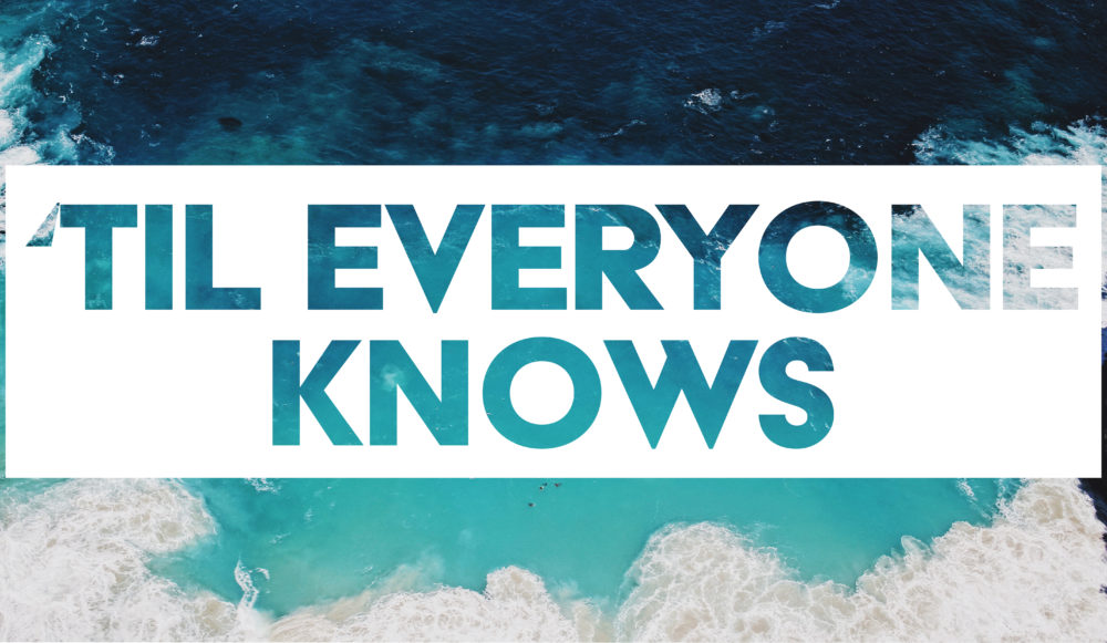 \'Til Everyone Knows